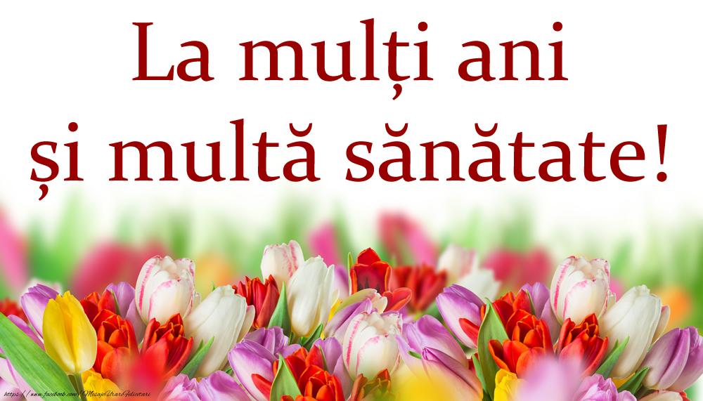 Felicitari aniversare De La Multi Ani - La mulți ani și multă sănătate!