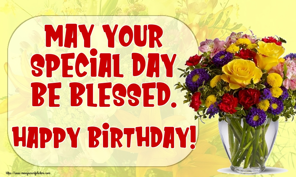 Felicitari Aniversare in limba Engleza - May your special day be blessed. Happy Birthday!