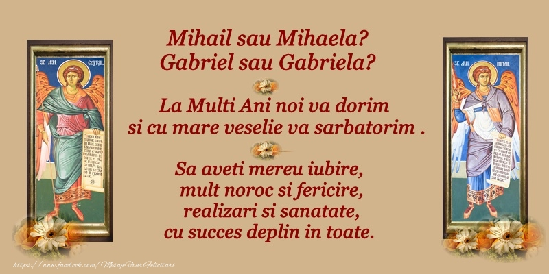 Felicitari aniversare De Sfintii Mihail si Gavril - Mihail sau Mihaela? Gabriel sau Gabriela? La multi ani noi va dorim si cu mare veselie va sarbatorim.
