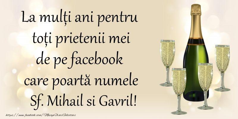 Felicitari aniversare De Sfintii Mihail si Gavril - La multi ani pentru toti prietenii mei de pe facebook care poarta numele Sf. Mihail si Gavril!