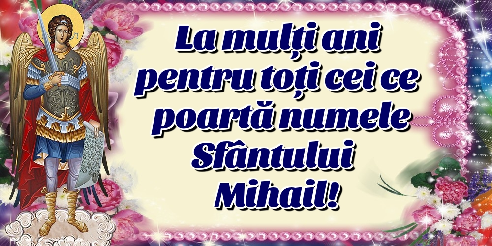 Felicitari aniversare De Sfintii Mihail si Gavril - La mulți ani pentru toți cei ce poartă numele Sfântului Mihail!