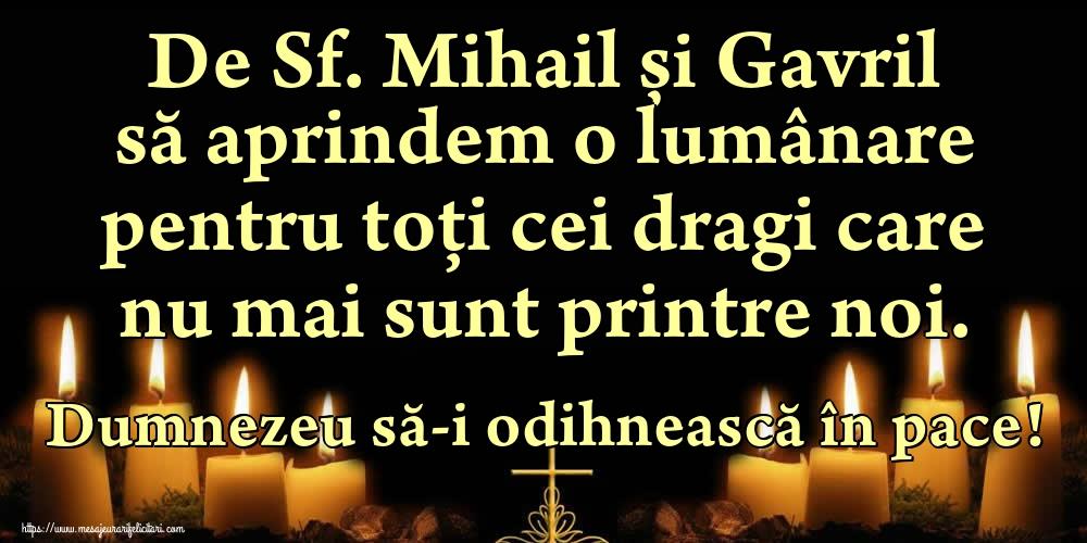 Felicitari aniversare De Sfintii Mihail si Gavril - De Sf. Mihail și Gavril să aprindem o lumânare pentru toți cei dragi care nu mai sunt printre noi. Dumnezeu să-i odihnească în pace!