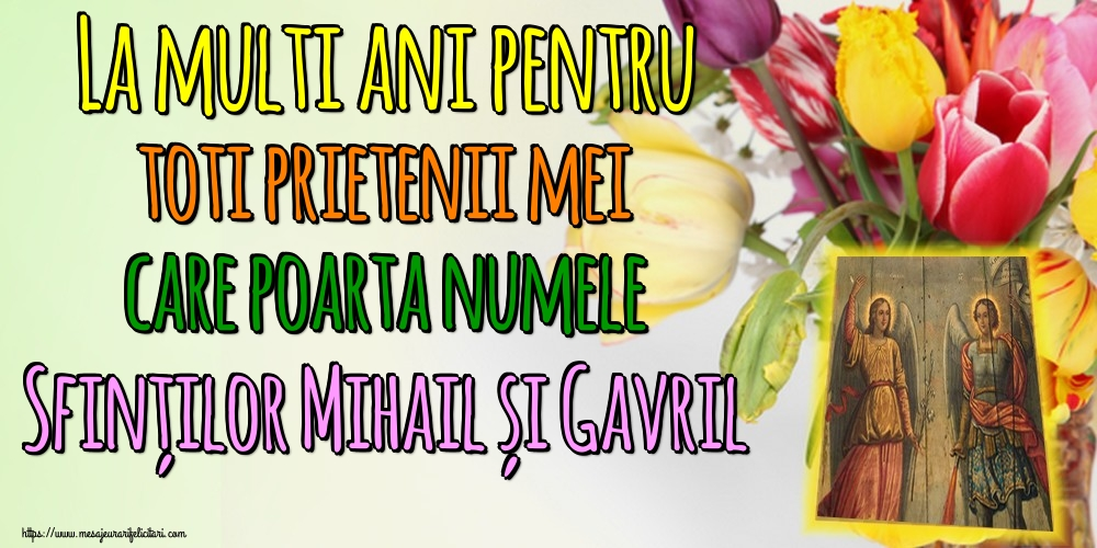 Felicitari aniversare De Sfintii Mihail si Gavril - La multi ani pentru toti prietenii mei care poarta numele Sfinților Mihail și Gavril