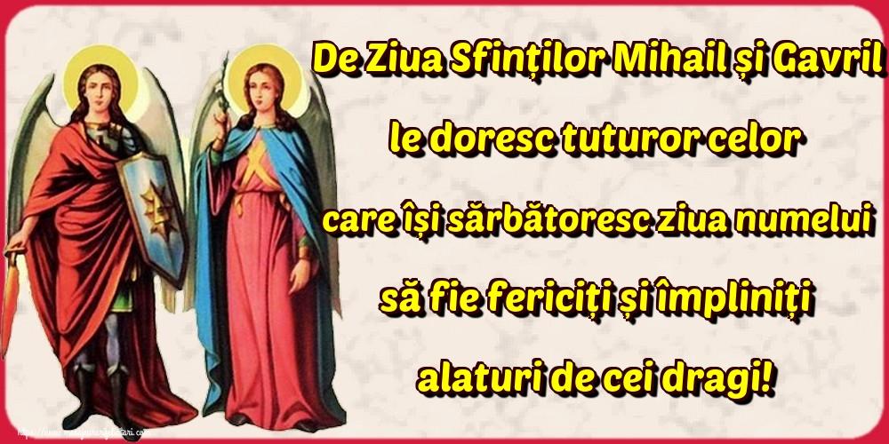 Felicitari aniversare De Sfintii Mihail si Gavril - De Ziua Sfinților Mihail și Gavril le doresc tuturor celor care își sărbătoresc ziua numelui să fie fericiți și împliniți alaturi de cei dragi!