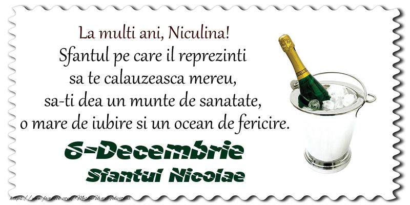 Felicitari aniversare De Sfantul Nicolae - La multi ani, Niculina! Sfantul pe care il reprezinti  sa te calauzeasca mereu,  sa-ti dea un munte de sanatate,  o mare de iubire si un ocean de fericire. 6-Decembrie - Sfantul Nicolae