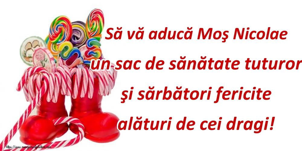 Felicitari aniversare De Sfantul Nicolae - Să vă aducă Moş Nicolae un sac de sănătate tuturor şi sărbători fericite alături de cei dragi!