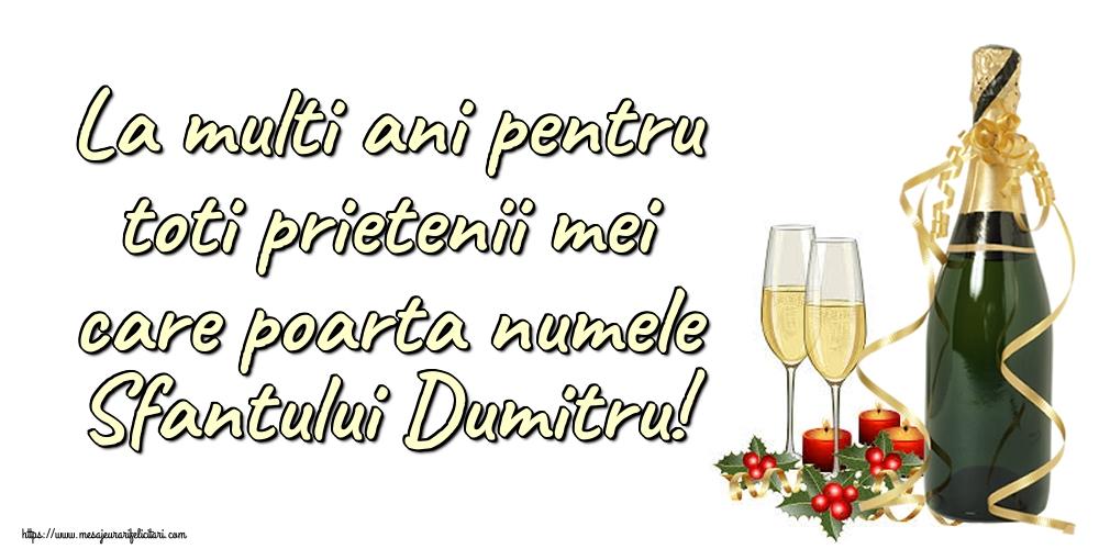 Felicitari aniversare De Sfantul Dumitru - La multi ani pentru toti prietenii mei care poarta numele Sfantului Dumitru!