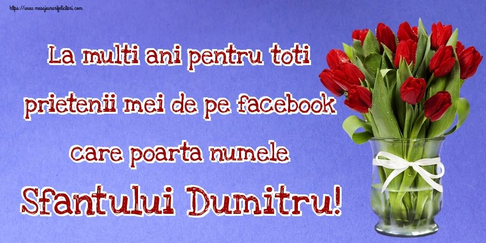 Felicitari aniversare De Sfantul Dumitru - La multi ani pentru toti prietenii mei de pe facebook care poarta numele Sfantului Dumitru!