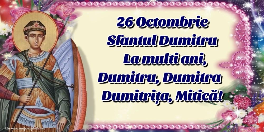 Felicitari aniversare De Sfantul Dumitru - 26 Octombrie Sfantul Dumitru La multi ani, Dumitru, Dumitra Dumitrița, Mitică!