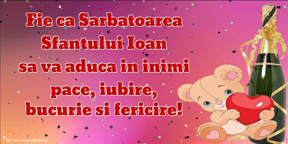 Felicitari aniversare De Sfantul Ioan - Fie ca Sarbatoarea Sfantului Ioan sa va aduca in inimi pace, iubire, bucurie si fericire!