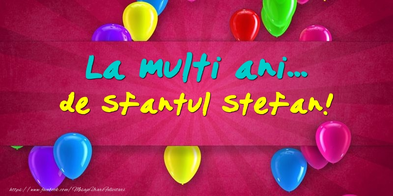 Felicitari aniversare De Sfantul Stefan - La multi ani... de Sfantul Stefan!