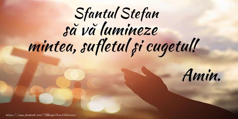 Felicitari aniversare De Sfantul Stefan - Sfantul Stefan sa va lumineze mintea, sufletul si cugetul! Amin.