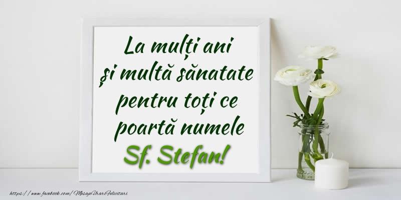 Felicitari aniversare De Sfantul Stefan - La multi ani  si multa sanatate pentru toti ce poarta numele Sf. Stefan!