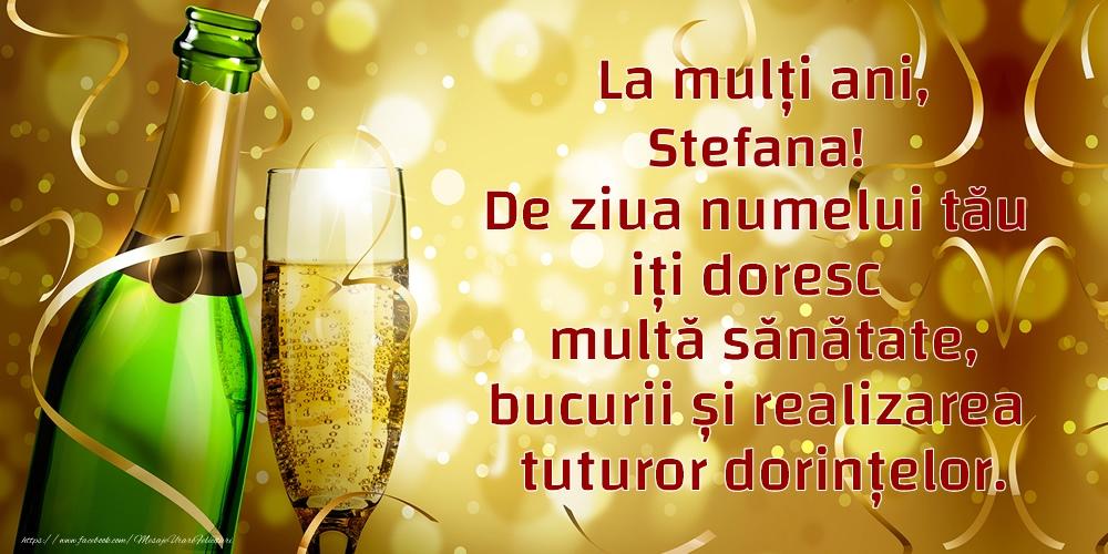 Felicitari aniversare De Sfantul Stefan - La mulți ani, Stefana! De ziua numelui tău iți doresc multă sănătate, bucurii și realizarea tuturor dorințelor.