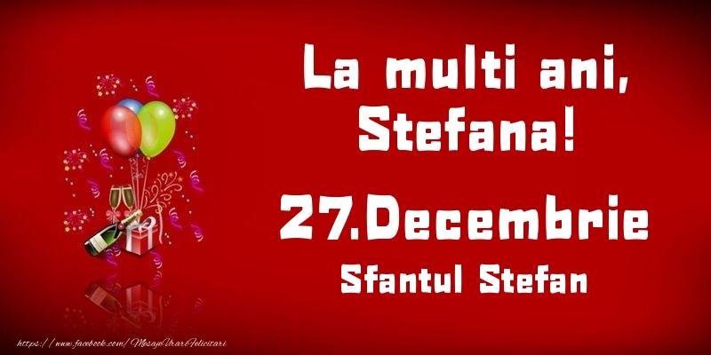 Felicitari aniversare De Sfantul Stefan - La multi ani, Stefana! Sfantul Stefan - 27.Decembrie