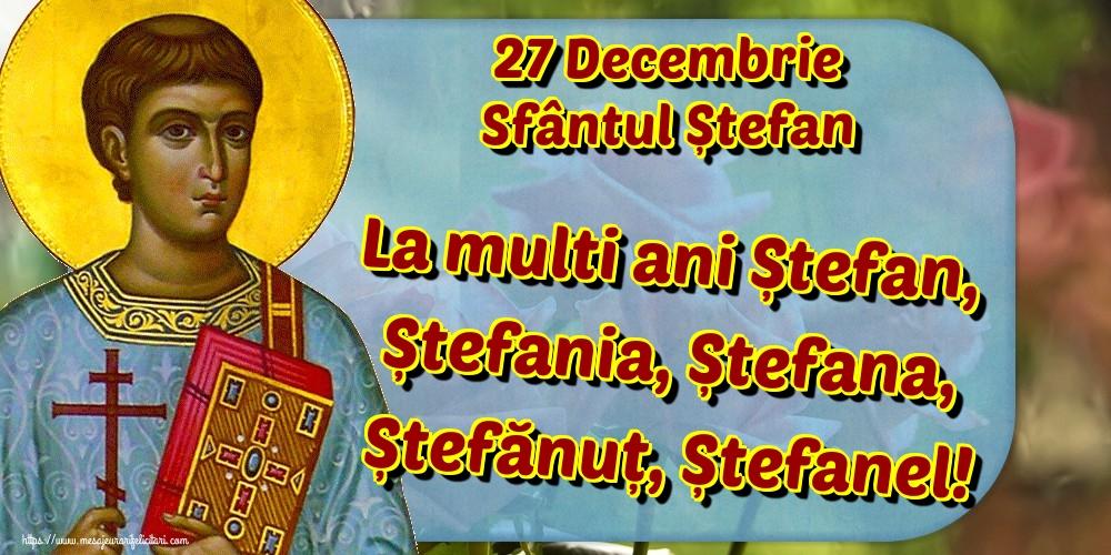 Felicitari aniversare De Sfantul Stefan - 27 Decembrie Sfântul Ștefan La multi ani Ștefan, Ștefania, Ștefana, Ștefănuț, Ștefanel!