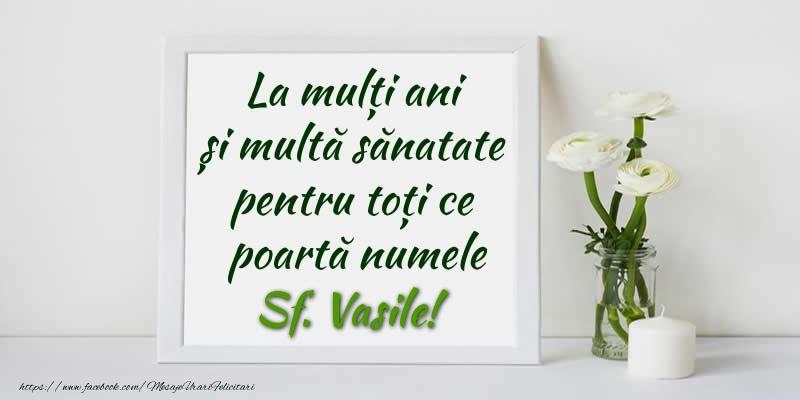 Felicitari aniversare De Sfantul Vasile - La multi ani  si multa sanatate pentru toti ce poarta numele Sf. Vasile!