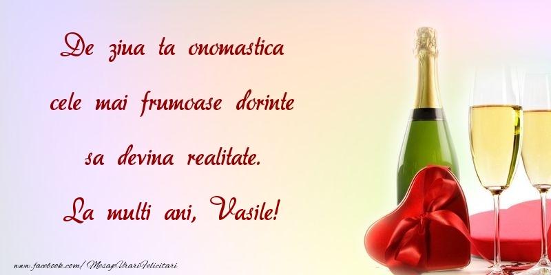 Felicitari aniversare De Sfantul Vasile - De ziua ta onomastica cele mai frumoase dorinte sa devina realitate. Vasile