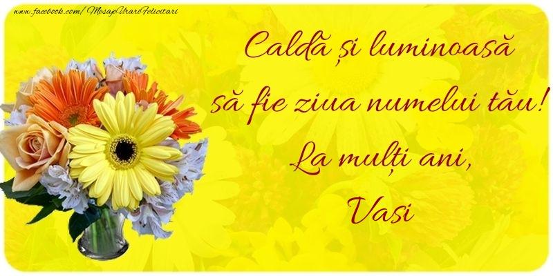 Felicitari aniversare De Sfantul Vasile - Caldă și luminoasă să fie ziua numelui tău! La mulți ani, Vasi