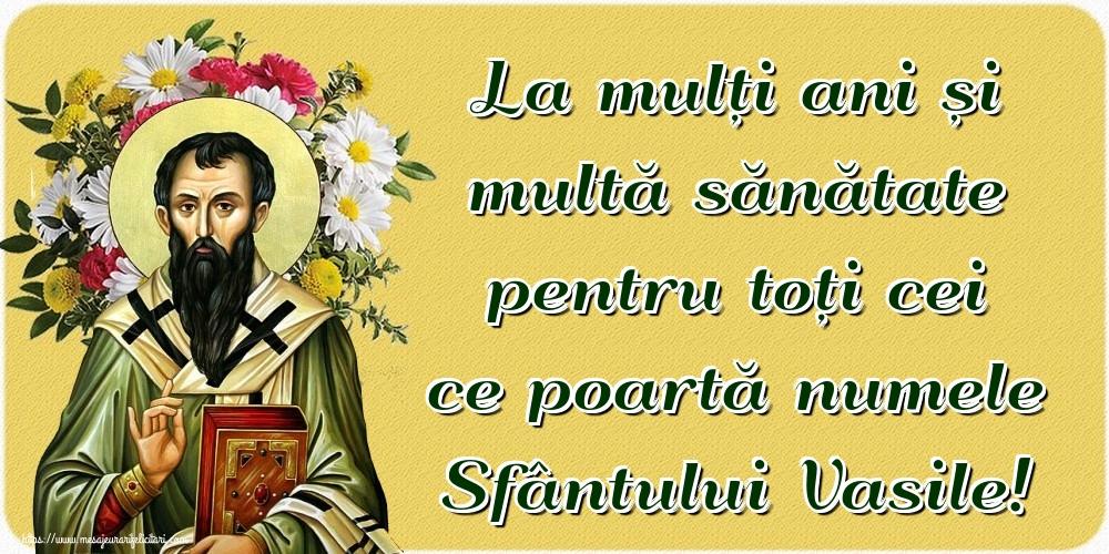 Felicitari aniversare De Sfantul Vasile - La mulți ani și multă sănătate pentru toți cei ce poartă numele Sfântului Vasile!