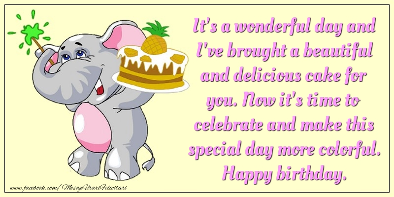 Felicitari Aniversare in limba Engleza - It's a wonderful day and I've brought a beautiful and delicious cake for you