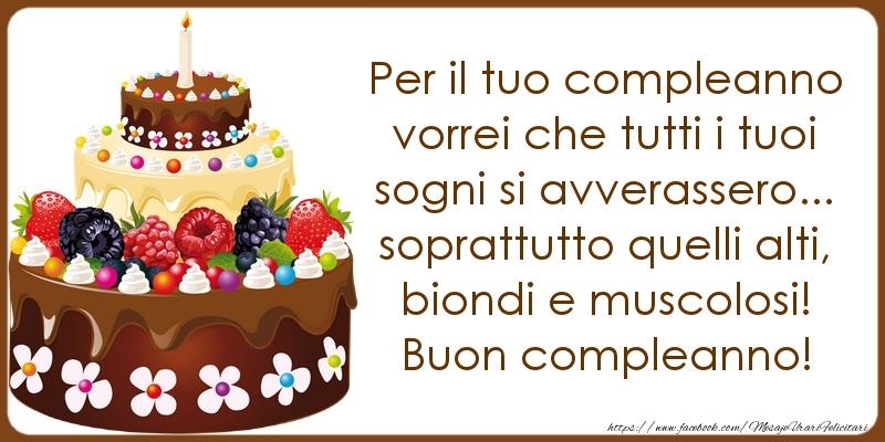 Felicitari Aniversare in limba Italiana - Per il tuo compleanno vorrei che tutti i tuoi sogni si avverassero