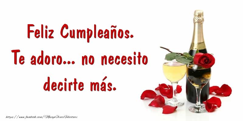 Felicitari Aniversare in limba Spaniola - Feliz Cumpleaños. Te adoro... no necesito decirte más.