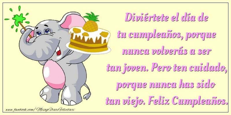 Felicitari Aniversare in limba Spaniola - Diviértete el día de tu cumpleaños, porque nunca volverás a ser tan joven