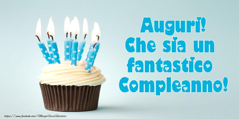 Felicitari Aniversare in limba Italiana - Auguri! Che sia un fantastico Compleanno!
