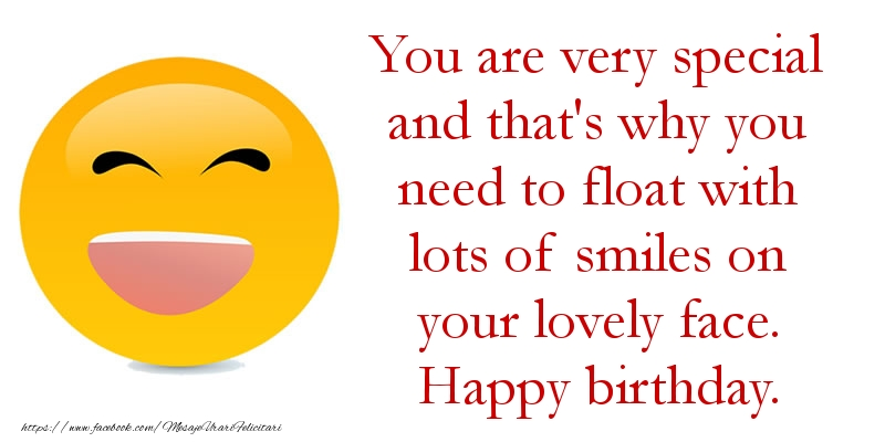 Felicitari Aniversare in limba Engleza - You are very special and that's why you need to float with lots of smiles on your lovely face. Happy birthday.