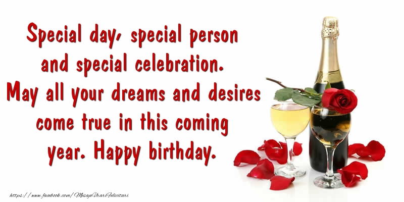 Felicitari Aniversare in limba Engleza - Special day, special person and special celebration. May all your dreams and desires come true in this coming year. Happy birthday.