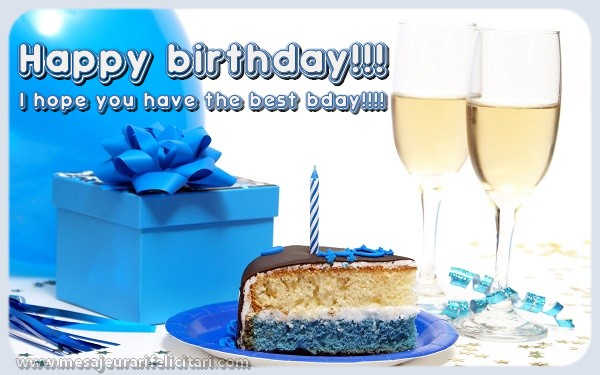 Felicitari Aniversare in limba Engleza - Happy birthday!!! I hope you have the best bday!!!!