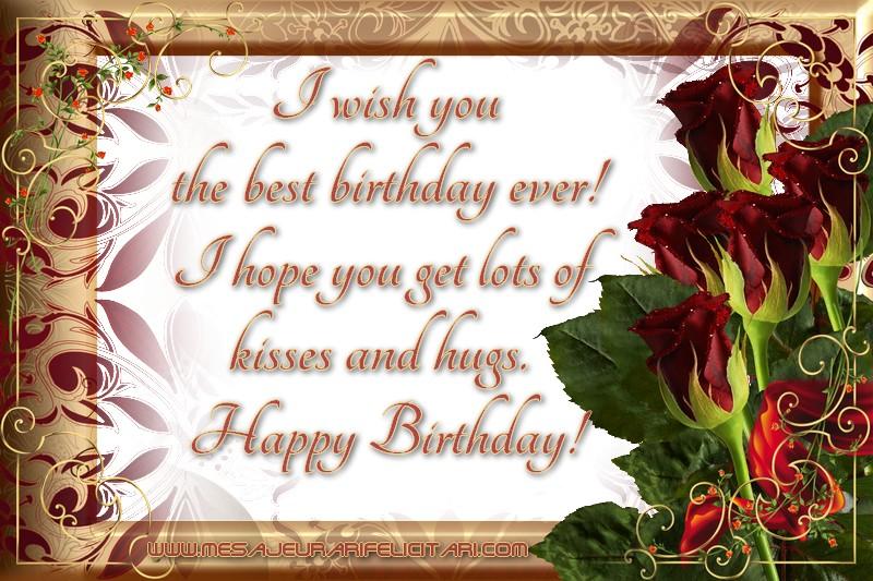 Felicitari Aniversare in limba Engleza - I wish you the best birthday ever! I hope you get lots of kisses and hugs. Happy Birthday!