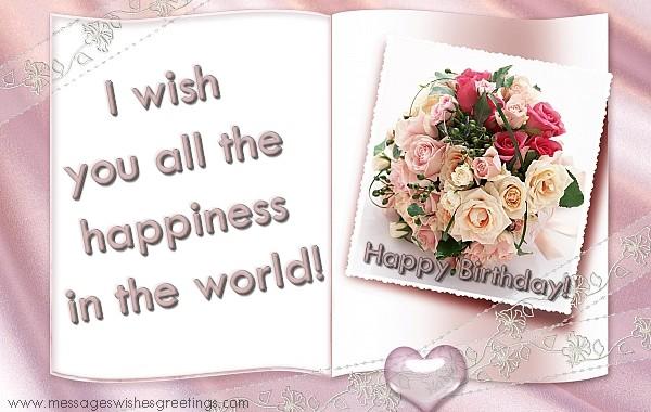 Felicitari Aniversare in limba Engleza - Happy Birthday! I wish  you all the  happiness  in the world!