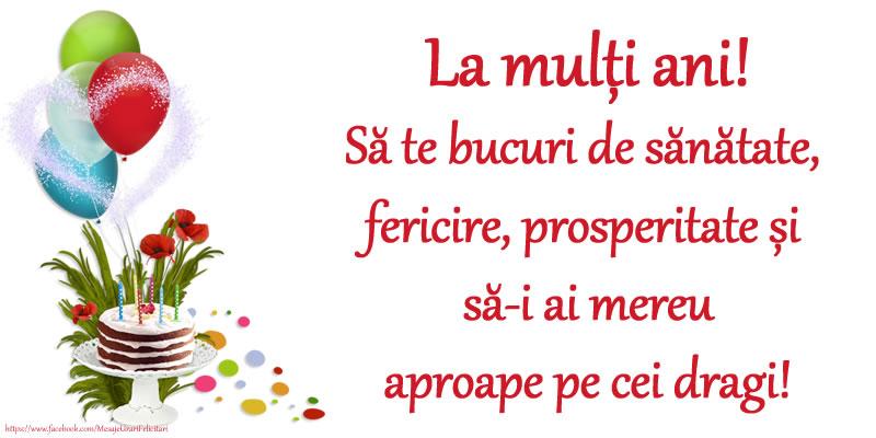 Felicitari aniversare De Zi De Nastere - La mulți ani! Să te bucuri de sănătate, fericire, prosperitate și să-i ai mereu aproape pe cei dragi!