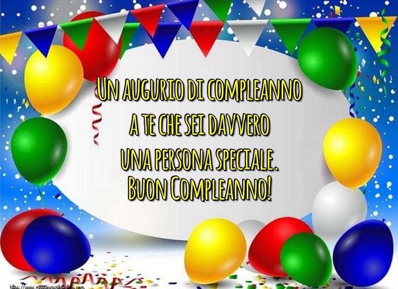 Felicitari Aniversare in limba Italiana - Un augurio di compleanno a te che sei davvero una persona speciale. Buon Compleanno!