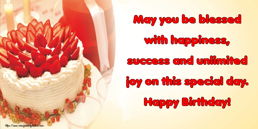 Felicitari Aniversare in limba Engleza - May you be blessed with happiness, success and unlimited joy on this special day. Happy Birthday!