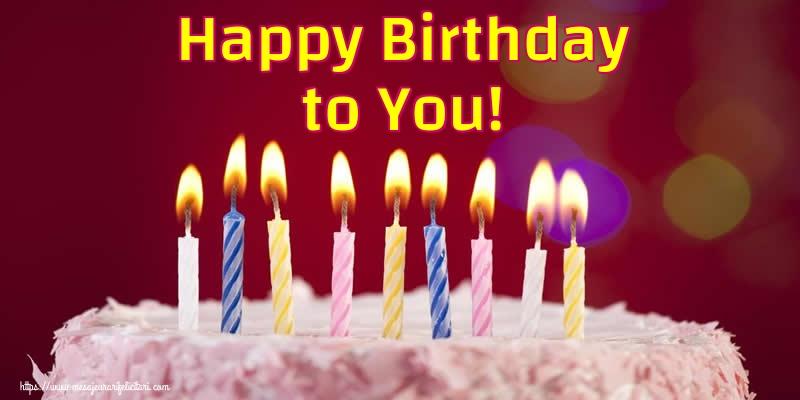 Felicitari Aniversare in limba Engleza - Happy Birthday to You!