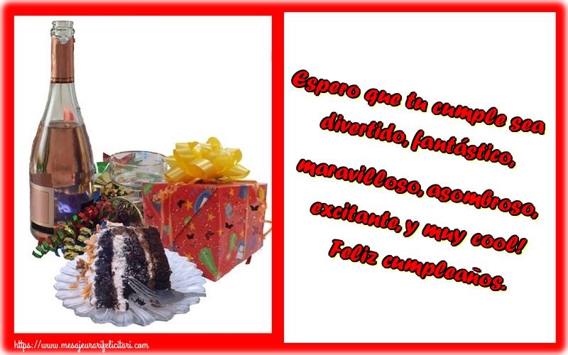 Felicitari Aniversare in limba Spaniola - Espero que tu cumple sea divertido, fantástico, maravilloso, asombroso, excitante, y muy cool! Feliz cumpleaños.