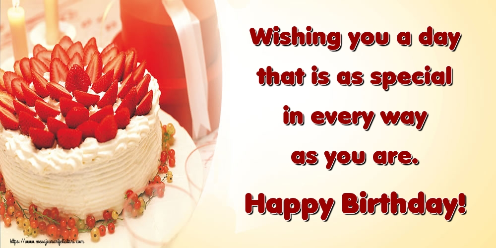Felicitari Aniversare in limba Engleza - Wishing you a day that is as special in every way as you are. Happy Birthday!