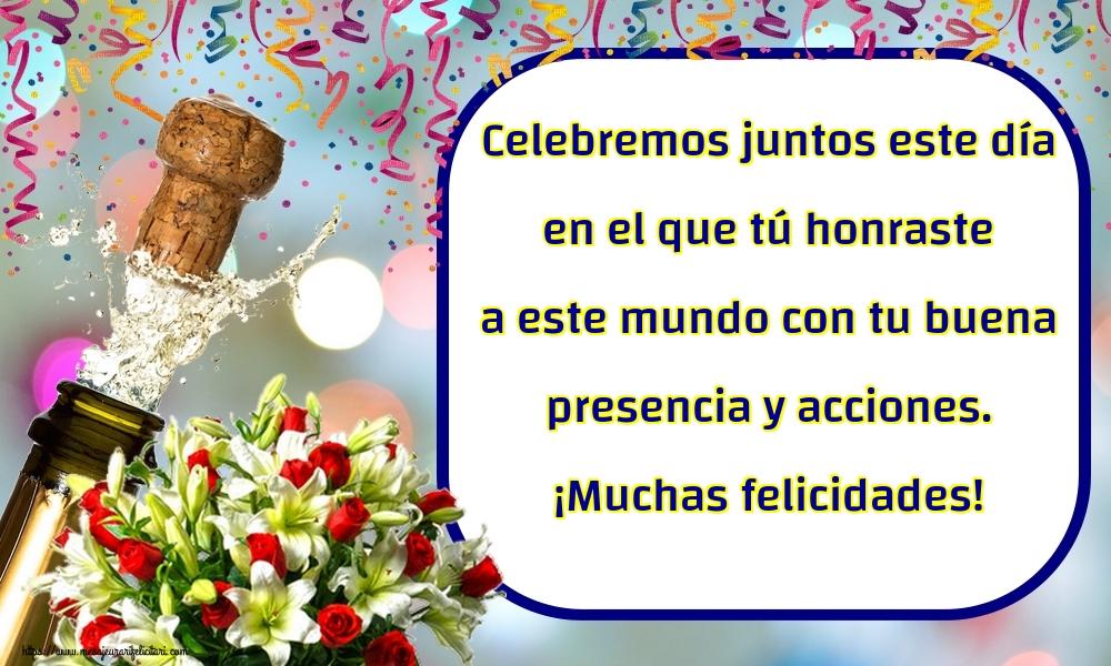 Felicitari Aniversare in limba Spaniola - Celebremos juntos este día en el que tú honraste a este mundo con tu buena presencia y acciones. ¡Muchas felicidades!