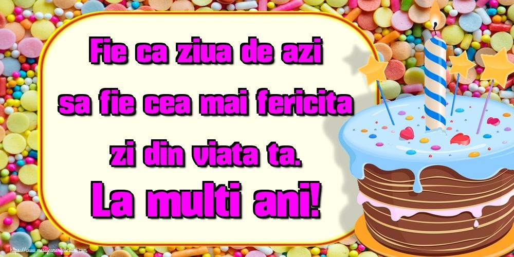 Felicitari aniversare De Zi De Nastere - Fie ca ziua de azi sa fie cea mai fericita zi din viata ta. La multi ani!