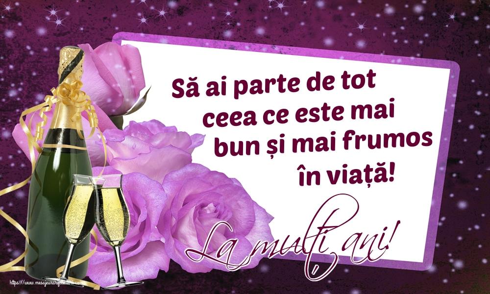 Felicitari aniversare De Zi De Nastere - La mulți ani! Să ai parte de tot ceea ce este mai bun și mai frumos în viață!