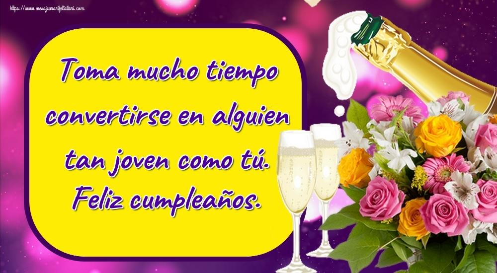 Felicitari Aniversare in limba Spaniola - Toma mucho tiempo convertirse en alguien tan joven como tú. Feliz cumpleaños.