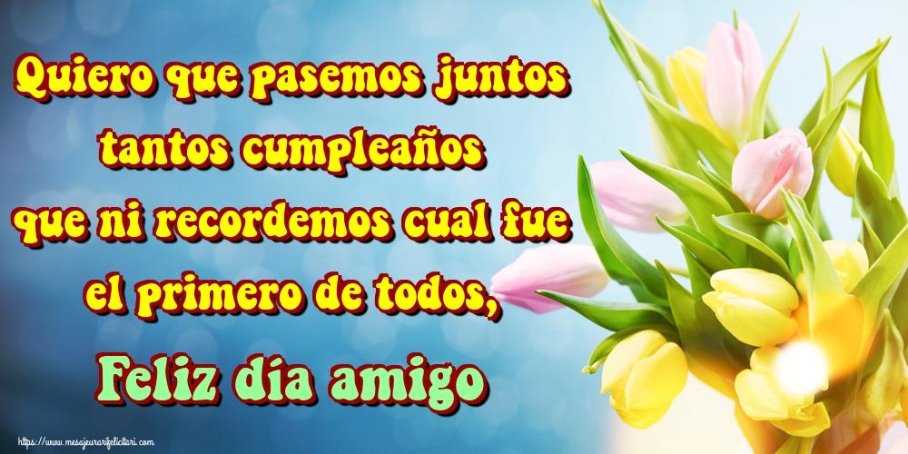 Felicitari Aniversare in limba Spaniola - Quiero que pasemos juntos tantos cumpleaños que ni recordemos cual fue el primero de todos, Feliz día amigo