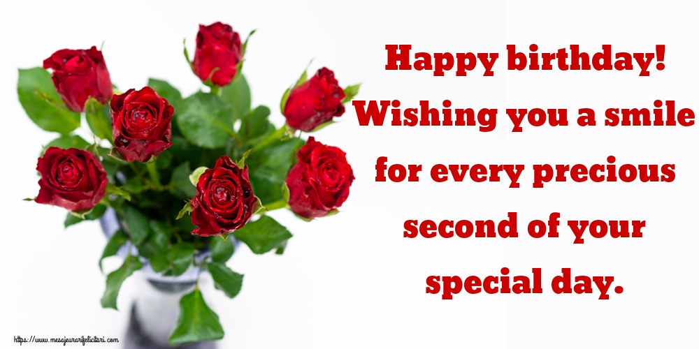 Felicitari Aniversare in limba Engleza - Happy birthday! Wishing you a smile for every precious second of your special day.