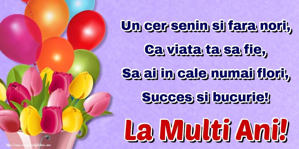 Felicitari aniversare De Zi De Nastere - Un cer senin si fara nori, Ca viata ta sa fie, Sa ai in cale numai flori, Succes si bucurie! La Multi Ani!