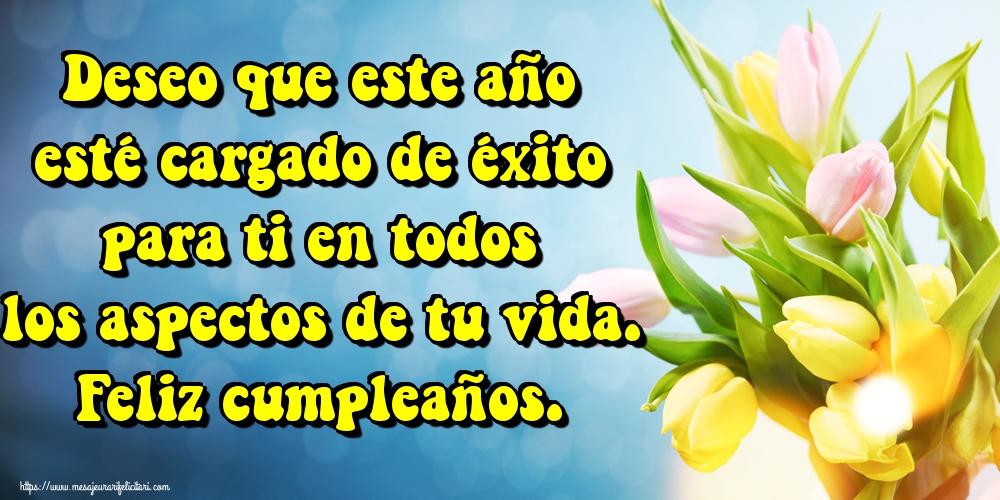 Felicitari Aniversare in limba Spaniola - Deseo que este año esté cargado de éxito para ti en todos los aspectos de tu vida. Feliz cumpleaños.