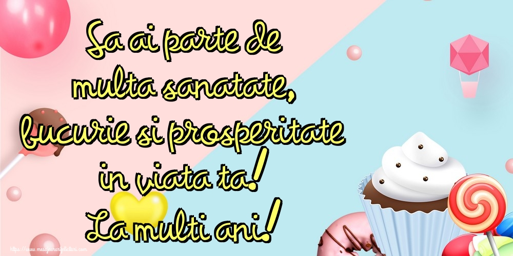 Felicitari aniversare De Zi De Nastere - Sa ai parte de multa sanatate, bucurie si prosperitate in viata ta! La multi ani!