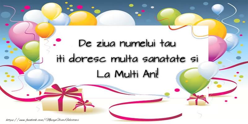 Felicitari aniversare De Ziua Numelui - De ziua numelui tau iti doresc multa sanatate si La Multi Ani!